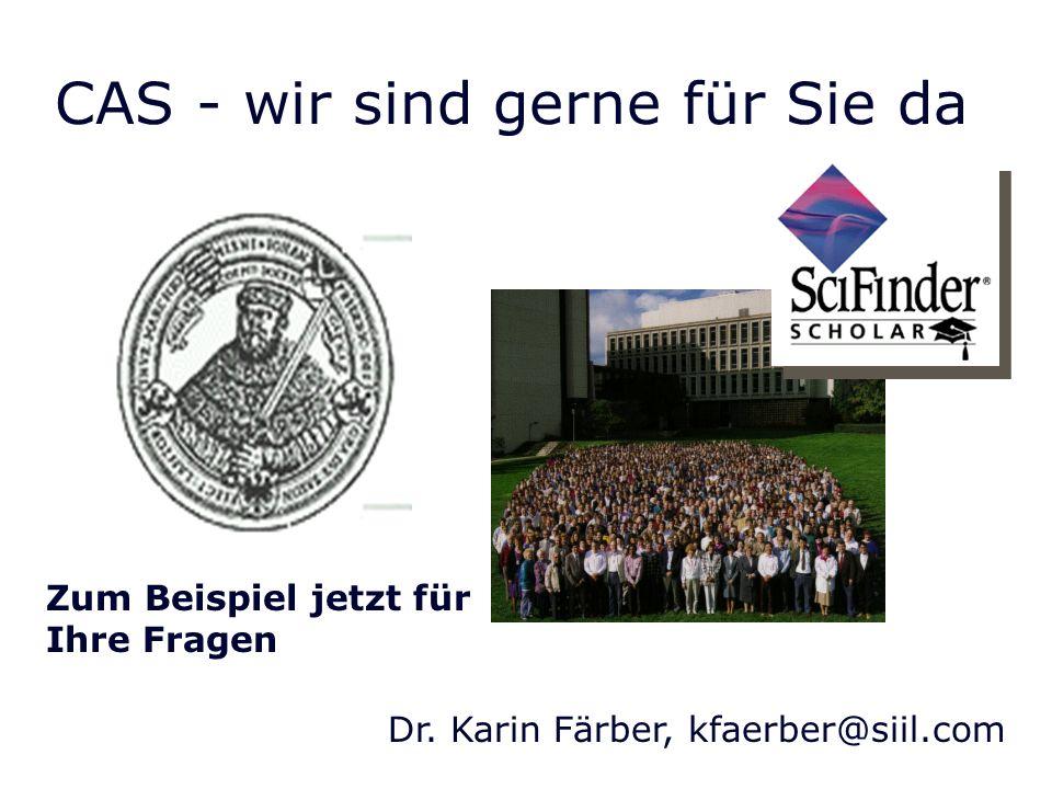 CAS - wir sind gerne für Sie da Dr. Karin Färber, kfaerber@siil.com Zum Beispiel jetzt für Ihre Fragen