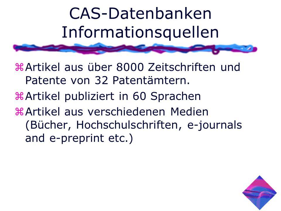 CAS-Datenbanken Informationsquellen zArtikel aus über 8000 Zeitschriften und Patente von 32 Patentämtern. zArtikel publiziert in 60 Sprachen zArtikel