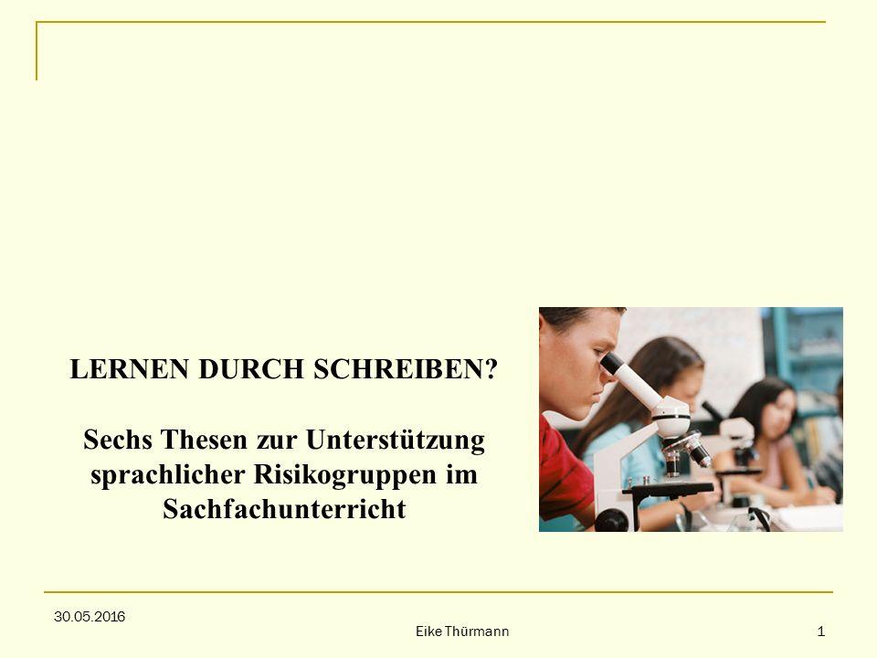 30.05.2016 1 Eike Thürmann LERNEN DURCH SCHREIBEN.
