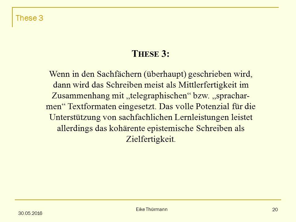 """These 3 30.05.2016 Eike Thürmann 20 T HESE 3: Wenn in den Sachfächern (überhaupt) geschrieben wird, dann wird das Schreiben meist als Mittlerfertigkeit im Zusammenhang mit """"telegraphischen bzw."""