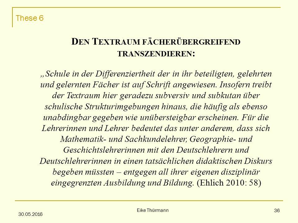 """These 6 30.05.2016 Eike Thürmann 36 D EN T EXTRAUM FÄCHERÜBERGREIFEND TRANSZENDIEREN : """"Schule in der Differenziertheit der in ihr beteiligten, gelehrten und gelernten Fächer ist auf Schrift angewiesen."""