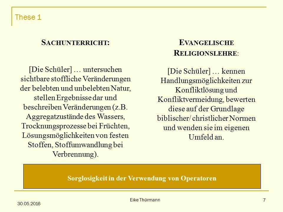 These 1 30.05.2016 Eike Thürmann 7 S ACHUNTERRICHT : [Die Schüler] … untersuchen sichtbare stoffliche Veränderungen der belebten und unbelebten Natur, stellen Ergebnisse dar und beschreiben Veränderungen (z.B.