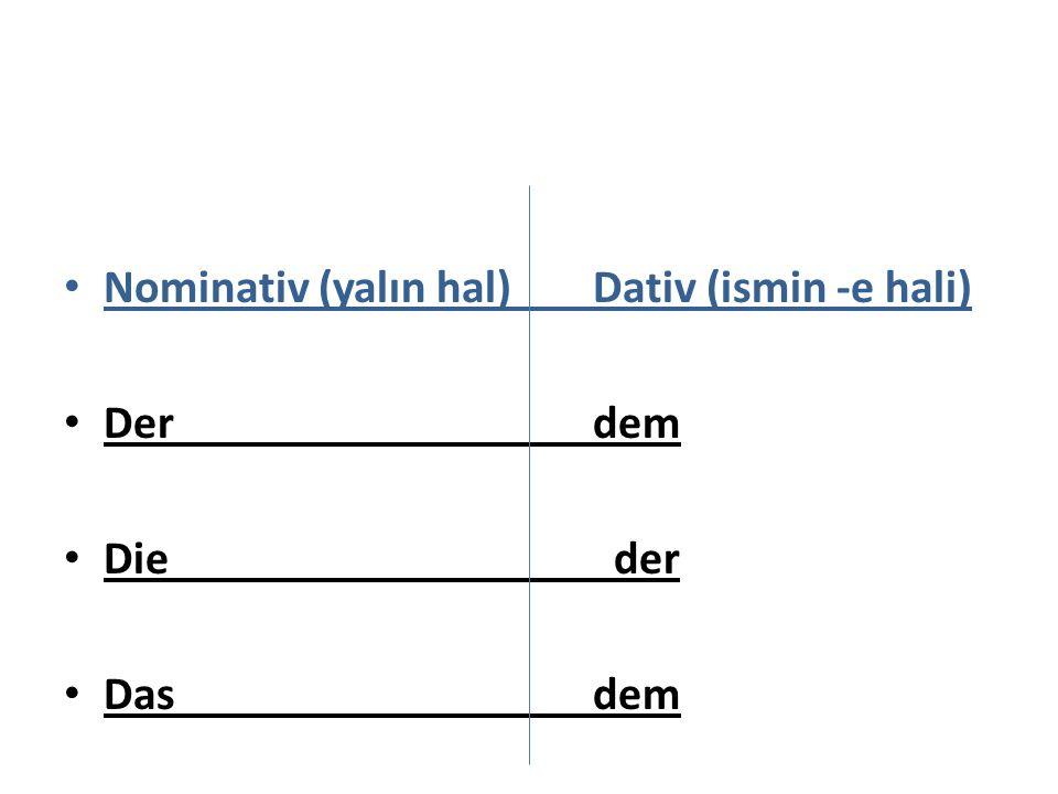 Nominativ (yalın hal)Dativ (ismin -e hali) Der dem Die der Dasdem