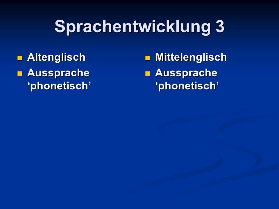 Sprachentwicklung 3 Altenglisch Altenglisch Aussprache 'phonetisch' Aussprache 'phonetisch' Mittelenglisch Aussprache 'phonetisch'
