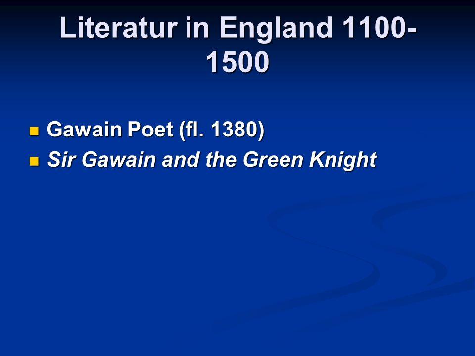 Literatur in England 1100- 1500 Gawain Poet (fl. 1380) Gawain Poet (fl.