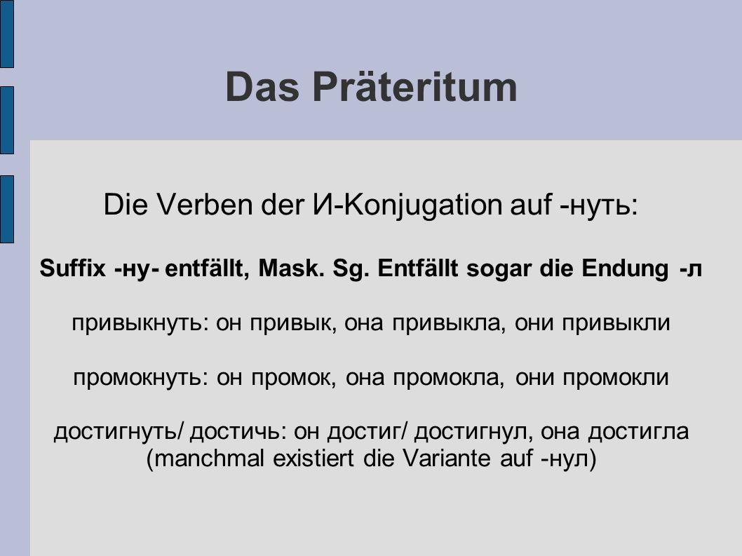 Das Präteritum Die Verben der И-Konjugation auf -нуть: Suffix -ну- entfällt, Mask.