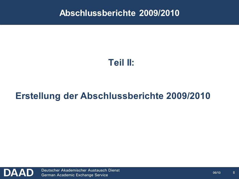 9 06/10 Einsendung der Abschlussberichte 2009/2010 bis zum 15.10.2010 1.Endversion HS: 1 Papierversion im Original + 1 CD-Rom (keine Email).