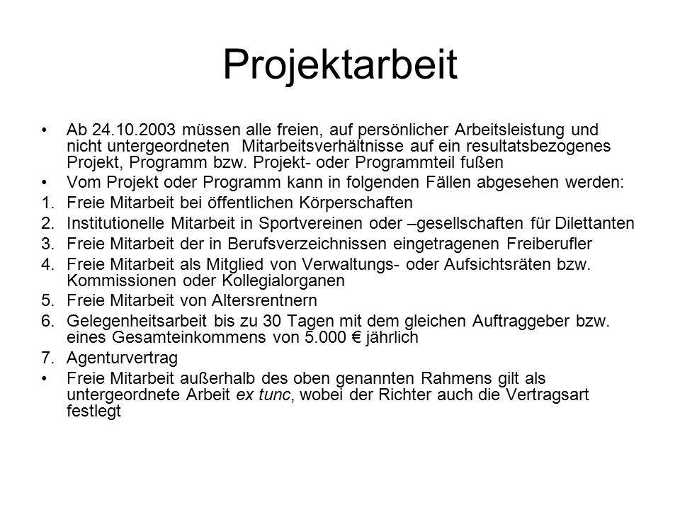 Projektarbeit Ab 24.10.2003 müssen alle freien, auf persönlicher Arbeitsleistung und nicht untergeordneten Mitarbeitsverhältnisse auf ein resultatsbezogenes Projekt, Programm bzw.