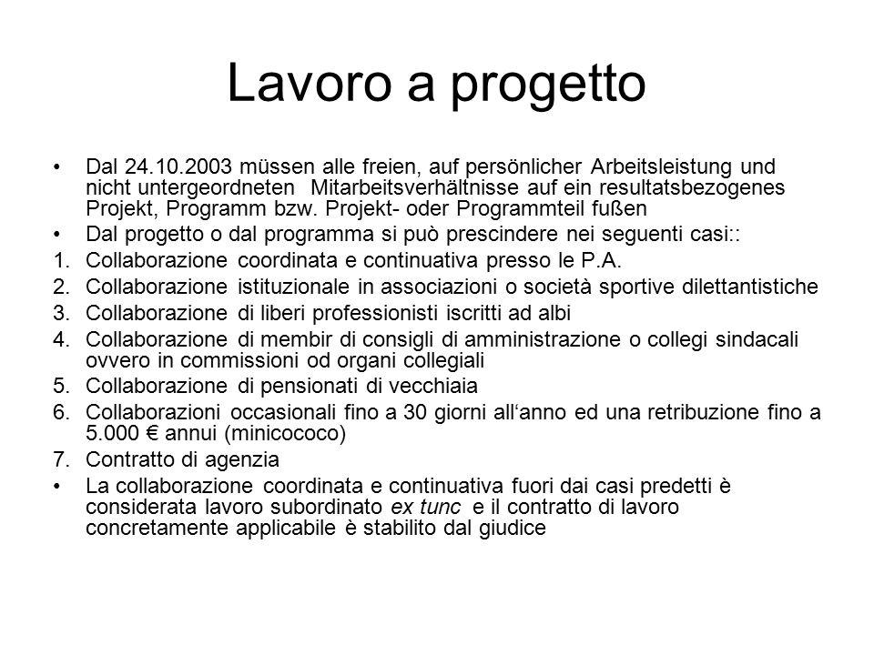 Lavoro a progetto Dal 24.10.2003 müssen alle freien, auf persönlicher Arbeitsleistung und nicht untergeordneten Mitarbeitsverhältnisse auf ein resultatsbezogenes Projekt, Programm bzw.