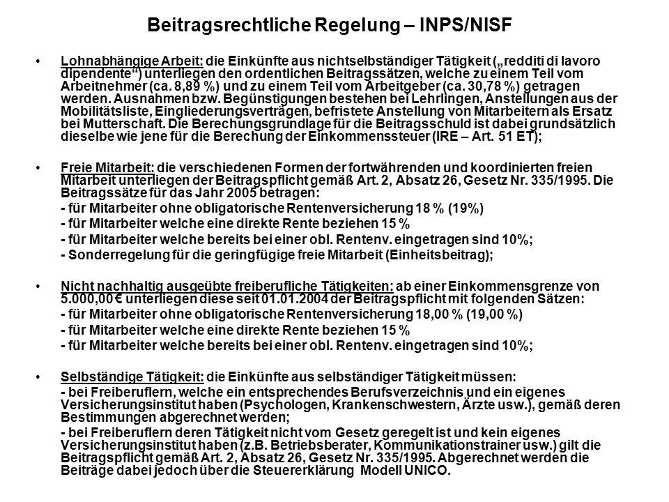 """Beitragsrechtliche Regelung – INPS/NISF Lohnabhängige Arbeit: die Einkünfte aus nichtselbständiger Tätigkeit (""""redditi di lavoro dipendente ) unterliegen den ordentlichen Beitragssätzen, welche zu einem Teil vom Arbeitnehmer (ca."""