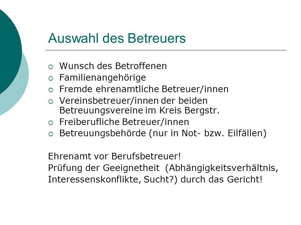 Auswahl des Betreuers  Wunsch des Betroffenen  Familienangehörige  Fremde ehrenamtliche Betreuer/innen  Vereinsbetreuer/innen der beiden Betreuungsvereine im Kreis Bergstr.