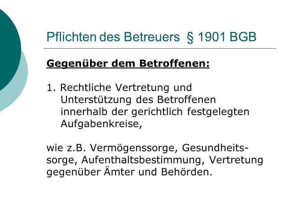 Pflichten des Betreuers § 1901 BGB Gegenüber dem Betroffenen: 1.