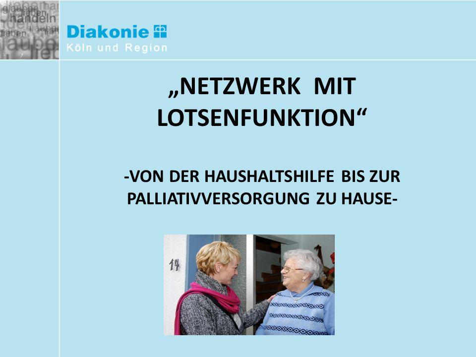 """""""NETZWERK MIT LOTSENFUNKTION -VON DER HAUSHALTSHILFE BIS ZUR PALLIATIVVERSORGUNG ZU HAUSE-"""
