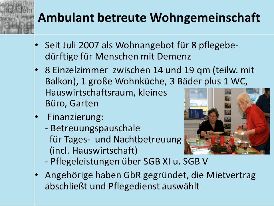 Ambulant betreute Wohngemeinschaft Seit Juli 2007 als Wohnangebot für 8 pflegebe- dürftige für Menschen mit Demenz 8 Einzelzimmer zwischen 14 und 19 qm (teilw.