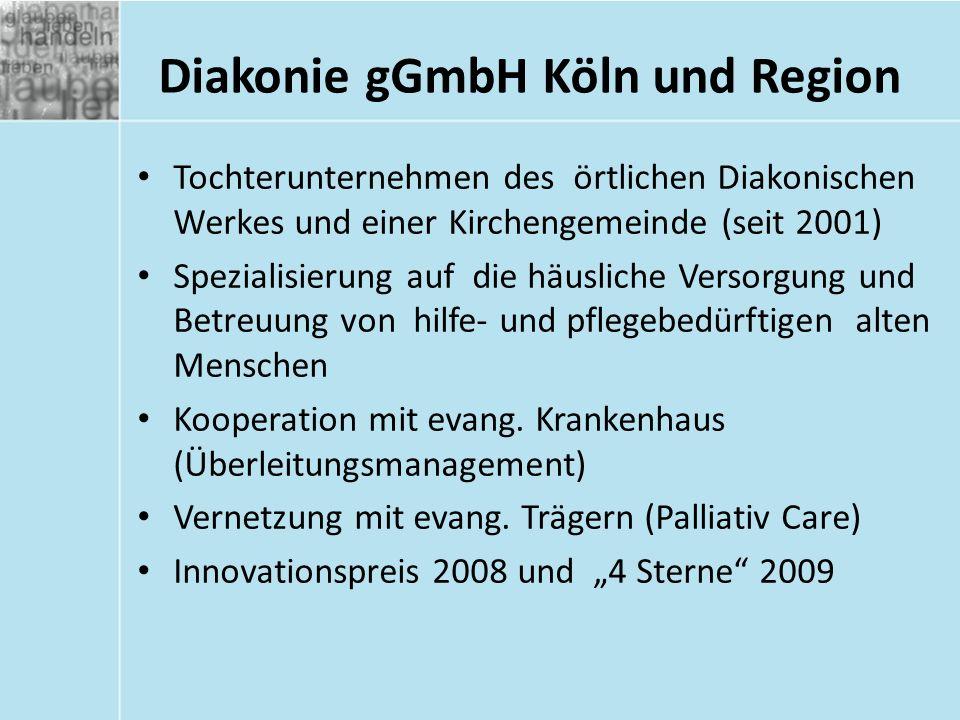 Diakonie gGmbH Köln und Region Tochterunternehmen des örtlichen Diakonischen Werkes und einer Kirchengemeinde (seit 2001) Spezialisierung auf die häusliche Versorgung und Betreuung von hilfe- und pflegebedürftigen alten Menschen Kooperation mit evang.