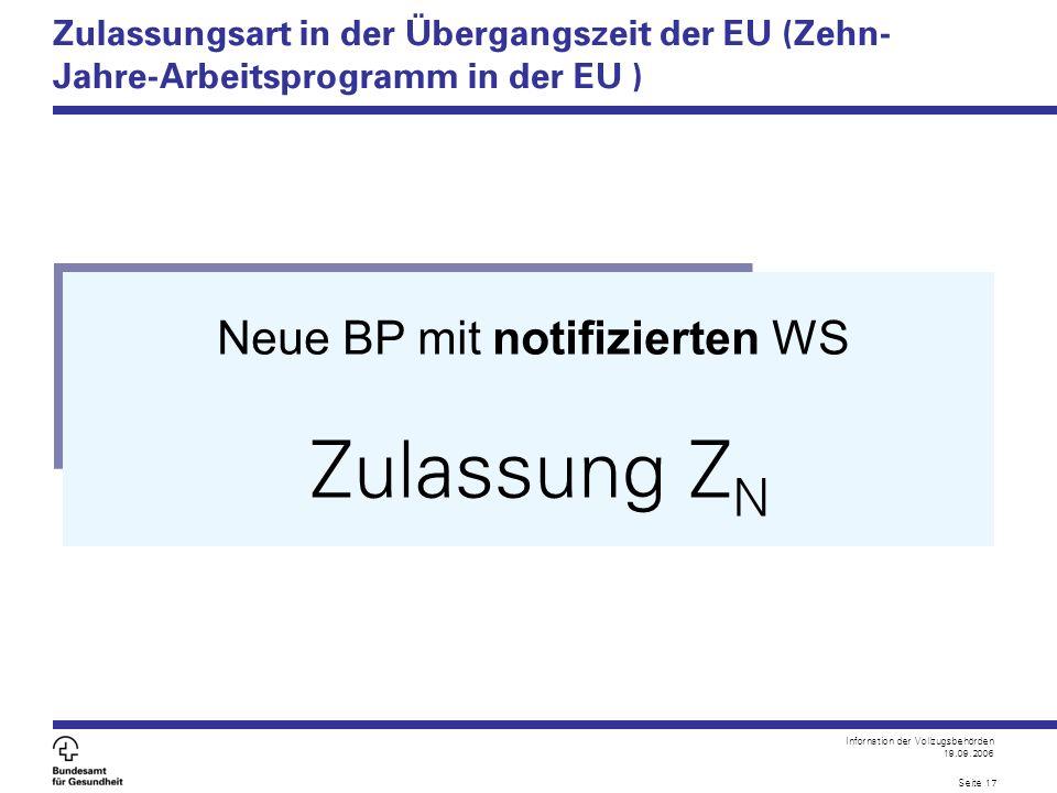 Infornation der Vollzugsbehörden 19.09.2006 Seite 17 Zulassungsart in der Übergangszeit der EU (Zehn- Jahre-Arbeitsprogramm in der EU ) Neue BP mit no