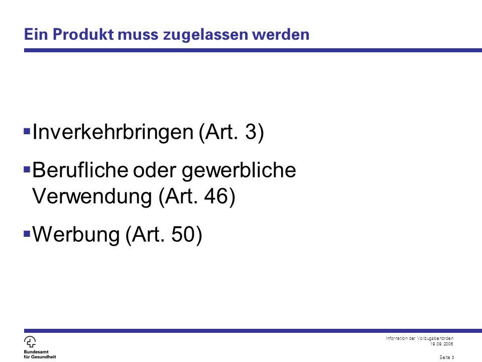 Infornation der Vollzugsbehörden 19.09.2006 Seite 3 Ein Produkt muss zugelassen werden  Inverkehrbringen (Art.
