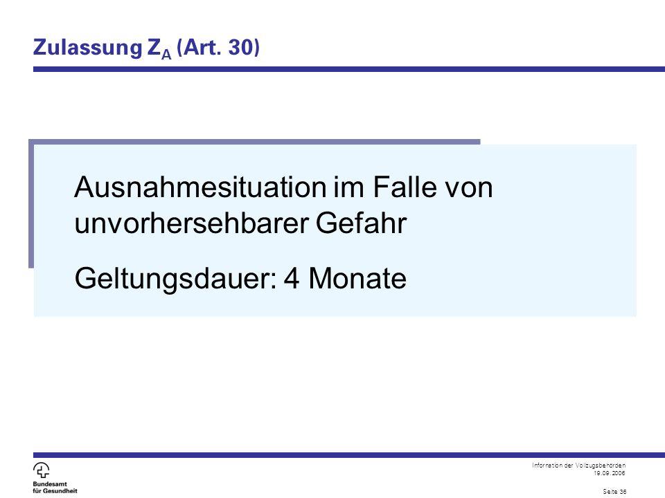 Infornation der Vollzugsbehörden 19.09.2006 Seite 36 Zulassung Z A (Art.