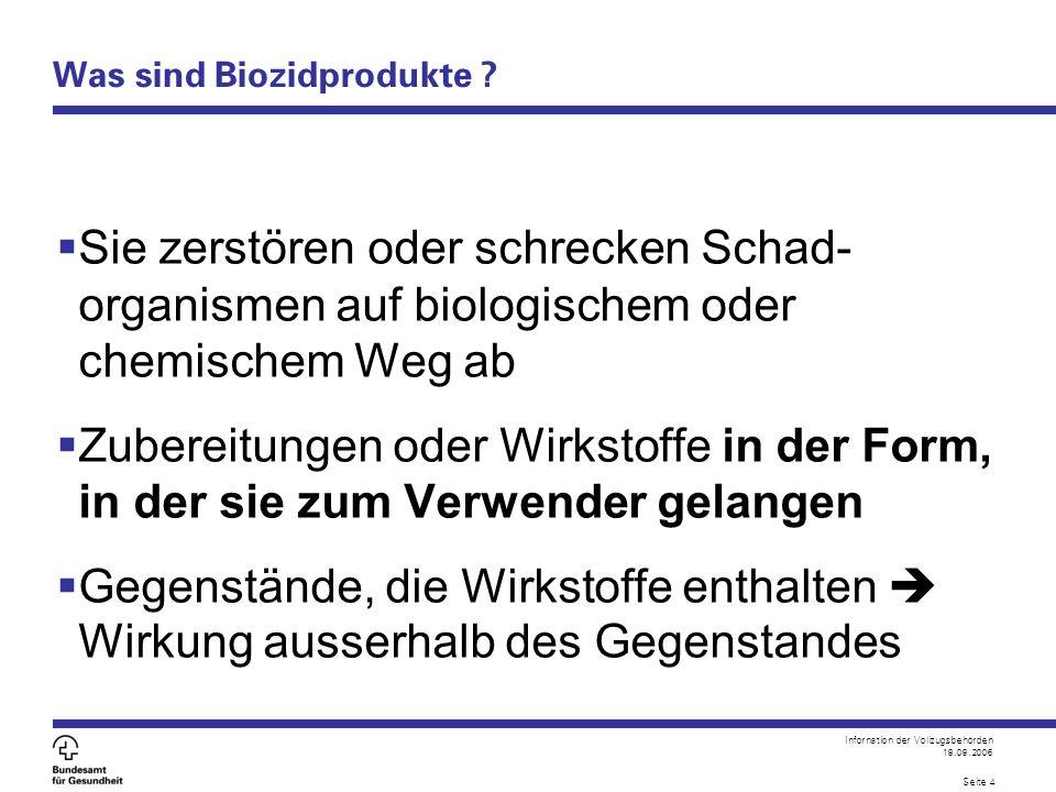 Infornation der Vollzugsbehörden 19.09.2006 Seite 4 Was sind Biozidprodukte ?  Sie zerstören oder schrecken Schad- organismen auf biologischem oder c