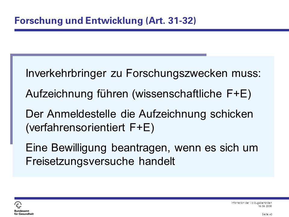 Infornation der Vollzugsbehörden 19.09.2006 Seite 40 Forschung und Entwicklung (Art. 31-32) Inverkehrbringer zu Forschungszwecken muss: Aufzeichnung f