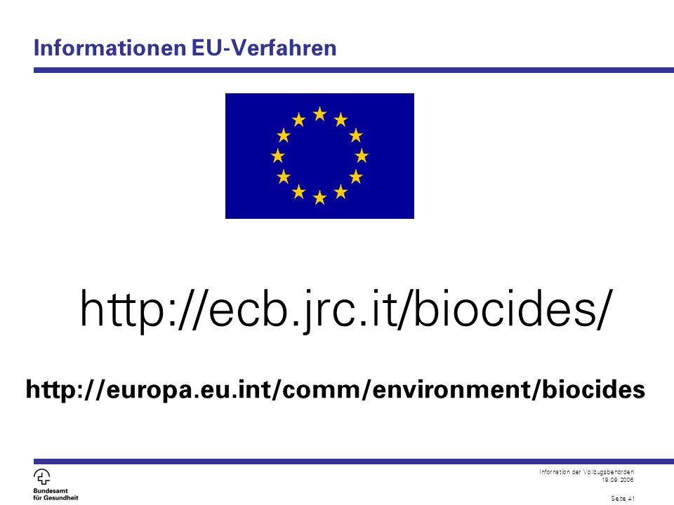Infornation der Vollzugsbehörden 19.09.2006 Seite 41 Informationen EU-Verfahren http://ecb.jrc.it/biocides/ http://europa.eu.int/comm/environment/bioc