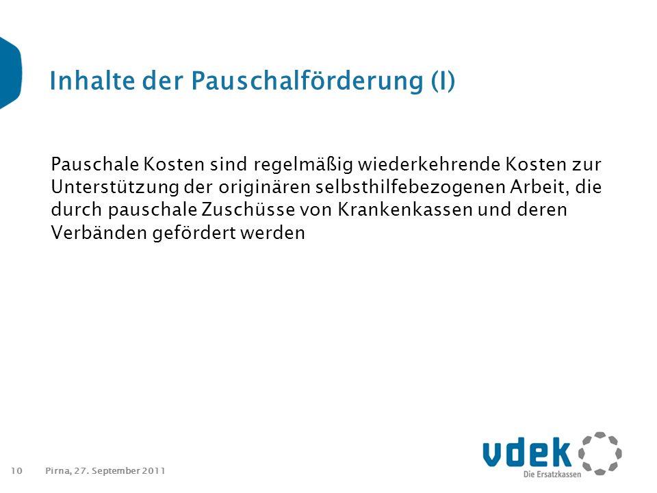 10 Inhalte der Pauschalförderung (I) Pauschale Kosten sind regelmäßig wiederkehrende Kosten zur Unterstützung der originären selbsthilfebezogenen Arbeit, die durch pauschale Zuschüsse von Krankenkassen und deren Verbänden gefördert werden Pirna, 27.
