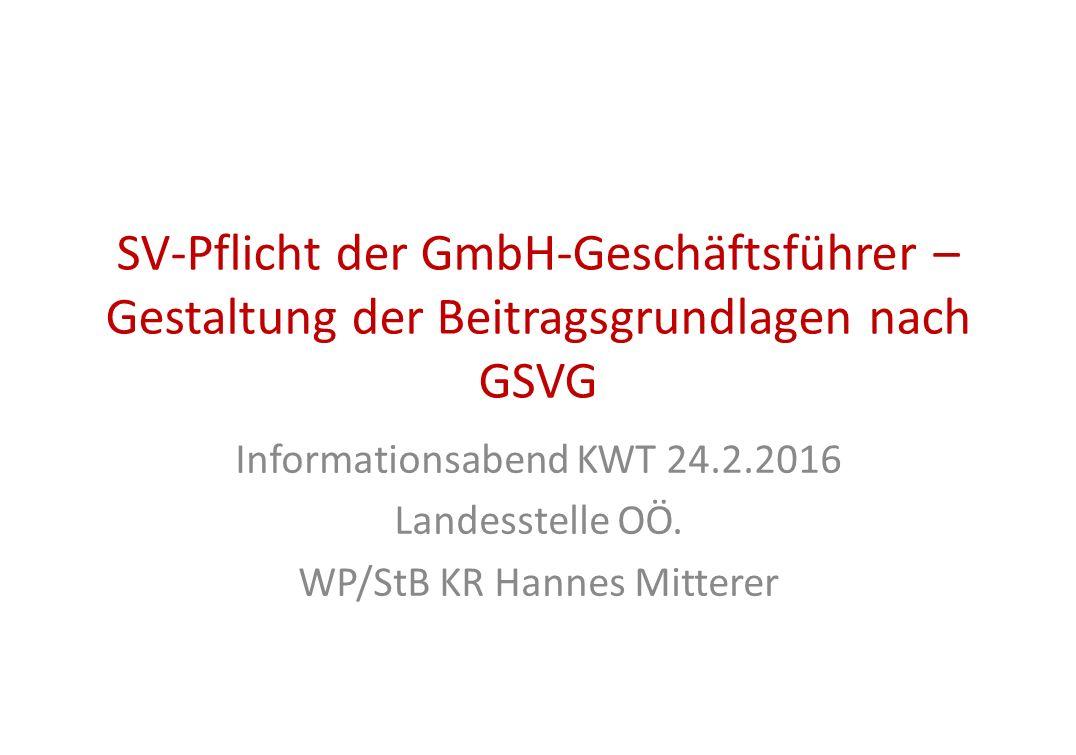 SV-Pflicht der GmbH-Geschäftsführer – Gestaltung der Beitragsgrundlagen nach GSVG Informationsabend KWT 24.2.2016 Landesstelle OÖ.