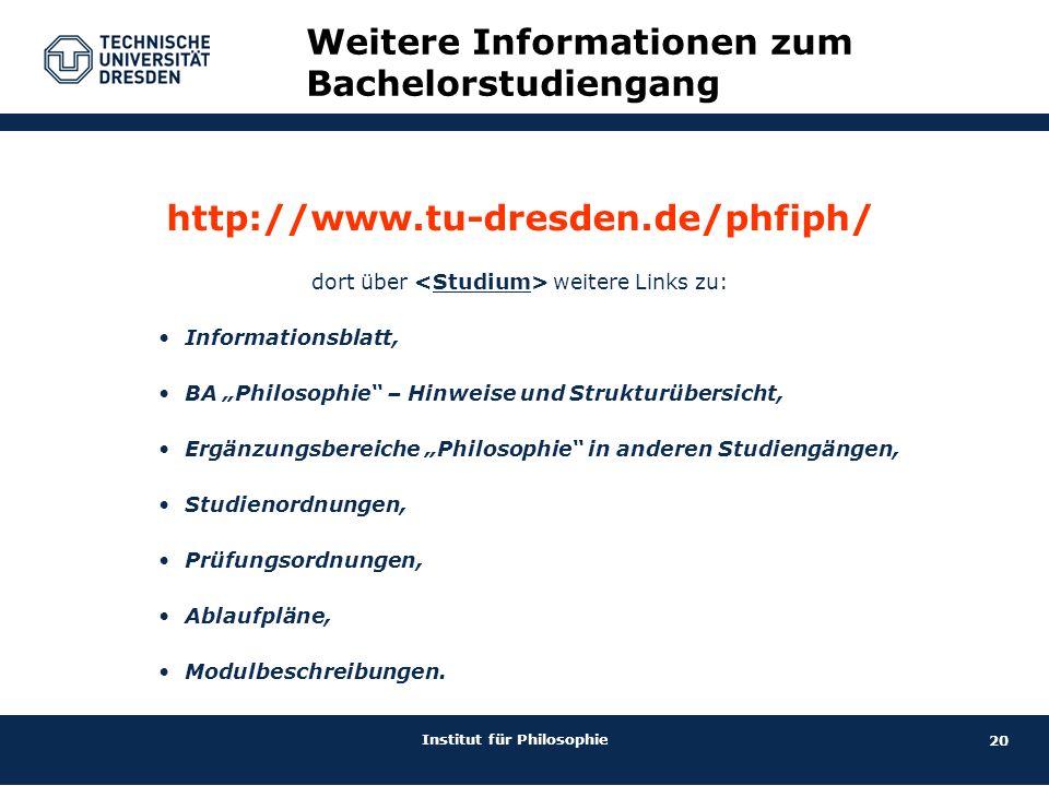 """20 Institut für Philosophie http://www.tu-dresden.de/phfiph/ dort über weitere Links zu: Informationsblatt, BA """"Philosophie"""" – Hinweise und Strukturüb"""