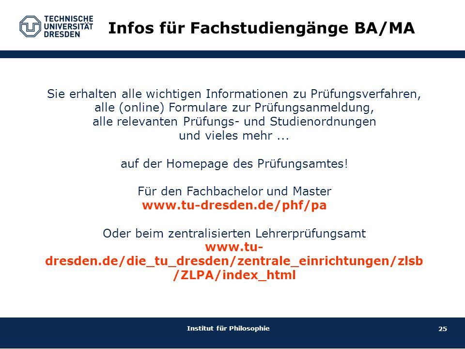 25 Institut für Philosophie Infos für Fachstudiengänge BA/MA Sie erhalten alle wichtigen Informationen zu Prüfungsverfahren, alle (online) Formulare z