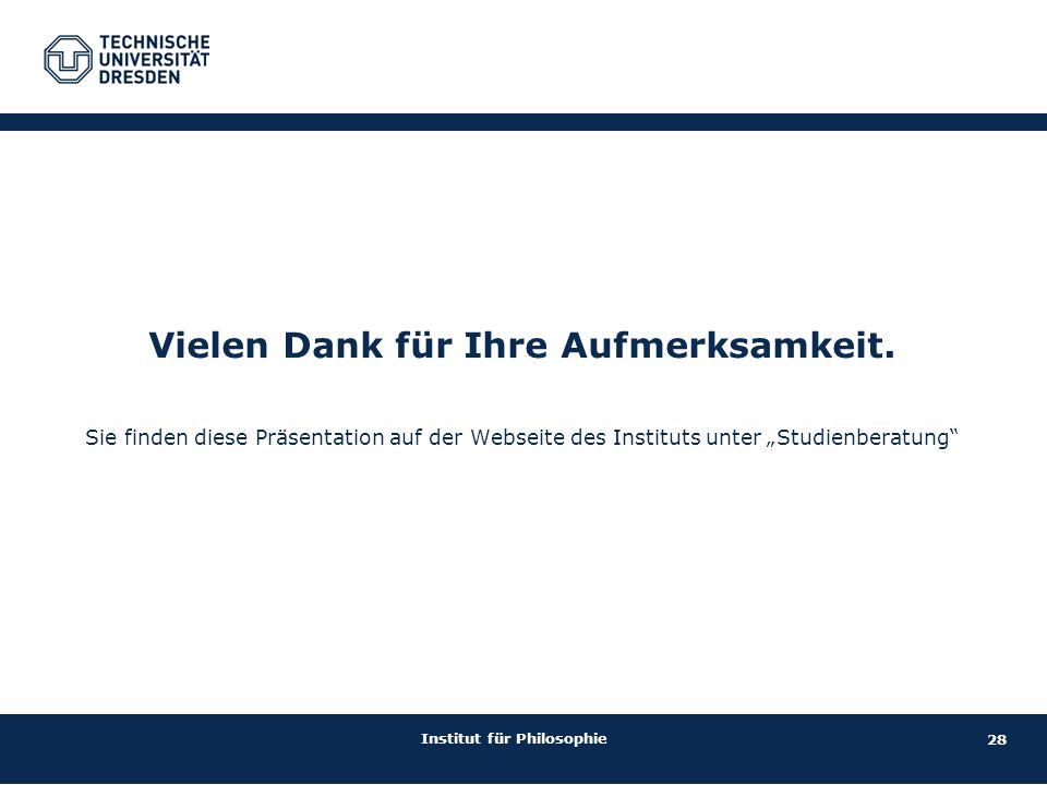 """28 Institut für Philosophie Vielen Dank für Ihre Aufmerksamkeit. Sie finden diese Präsentation auf der Webseite des Instituts unter """"Studienberatung"""""""