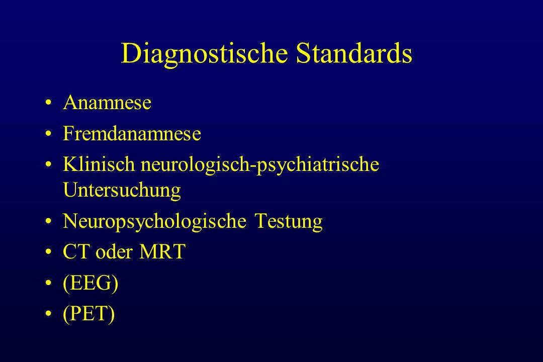 Diagnostische Standards Anamnese Fremdanamnese Klinisch neurologisch-psychiatrische Untersuchung Neuropsychologische Testung CT oder MRT (EEG) (PET)
