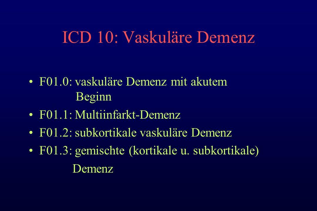ICD 10: Vaskuläre Demenz F01.0: vaskuläre Demenz mit akutem Beginn F01.1: Multiinfarkt-Demenz F01.2: subkortikale vaskuläre Demenz F01.3: gemischte (kortikale u.