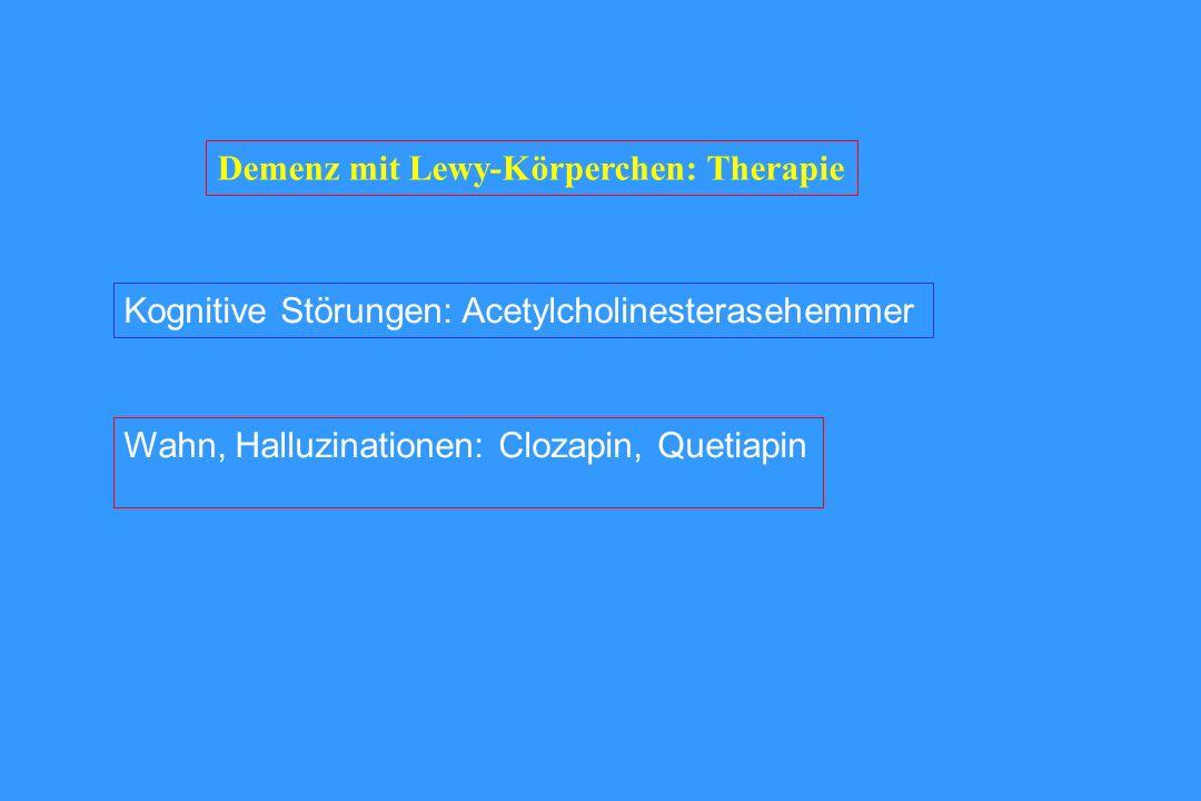 Demenz mit Lewy-Körperchen: Therapie Kognitive Störungen: Acetylcholinesterasehemmer Wahn, Halluzinationen: Clozapin, Quetiapin
