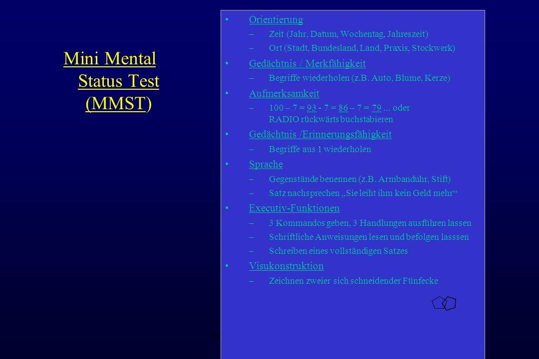 nach Folstein M.F. et al., 19757 Mini Mental Status Test (MMST) Orientierung –Zeit (Jahr, Datum, Wochentag, Jahreszeit) –Ort (Stadt, Bundesland, Land,