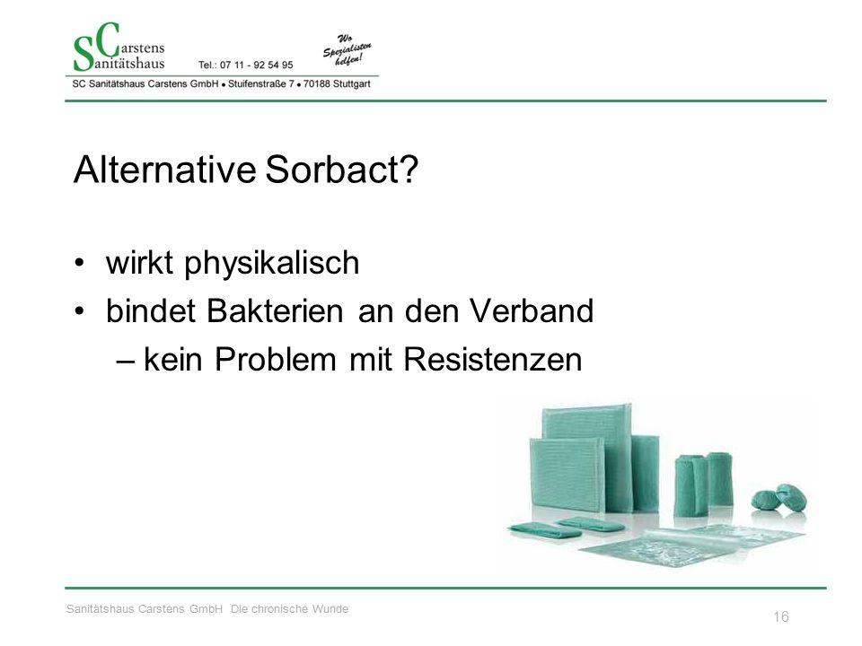 Sanitätshaus Carstens GmbH Die chronische Wunde Alternative Sorbact? wirkt physikalisch bindet Bakterien an den Verband –kein Problem mit Resistenzen