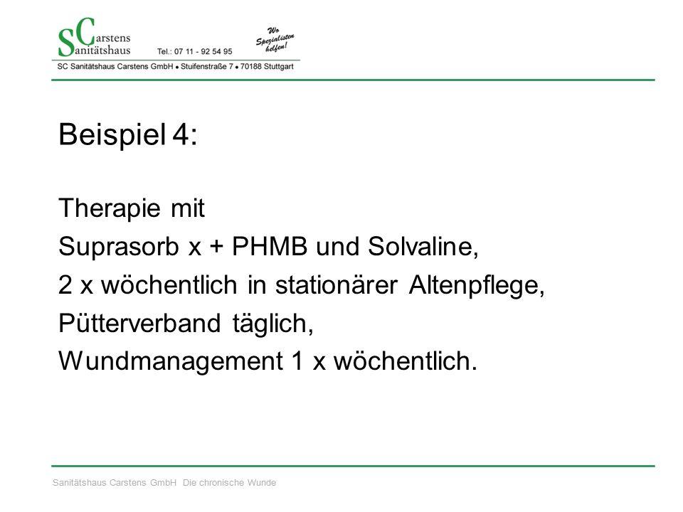 Sanitätshaus Carstens GmbH Die chronische Wunde Beispiel 4: Therapie mit Suprasorb x + PHMB und Solvaline, 2 x wöchentlich in stationärer Altenpflege, Pütterverband täglich, Wundmanagement 1 x wöchentlich.