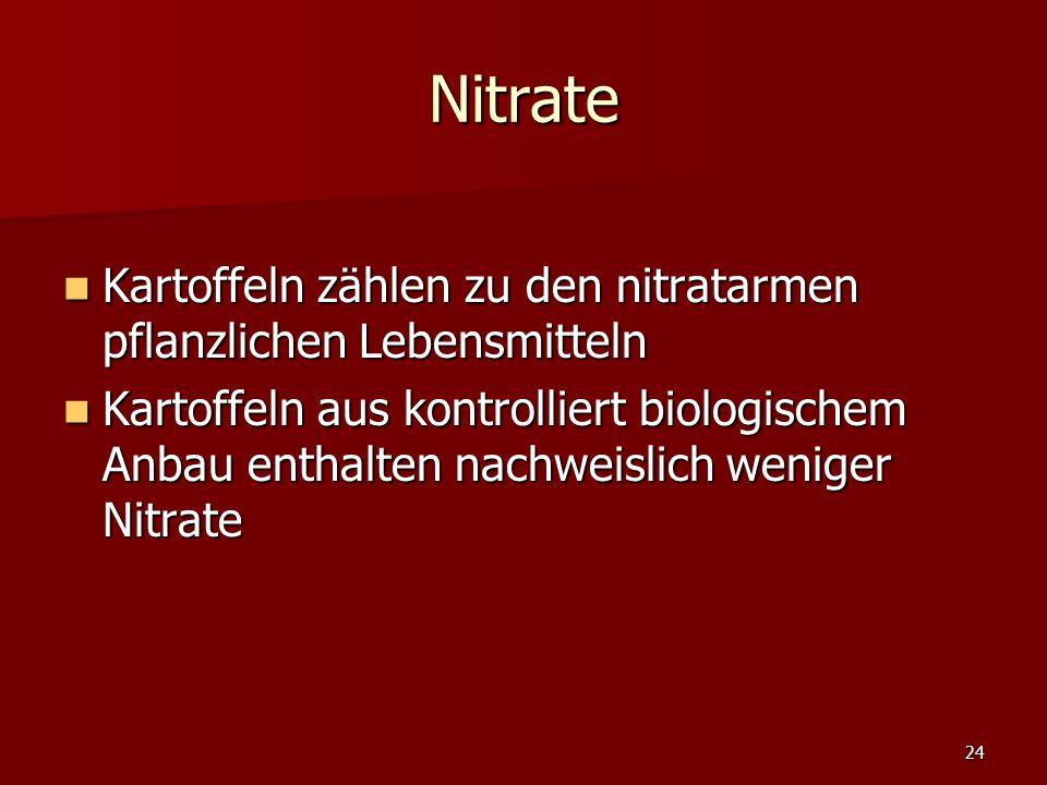 24 Nitrate Kartoffeln zählen zu den nitratarmen pflanzlichen Lebensmitteln Kartoffeln zählen zu den nitratarmen pflanzlichen Lebensmitteln Kartoffeln aus kontrolliert biologischem Anbau enthalten nachweislich weniger Nitrate Kartoffeln aus kontrolliert biologischem Anbau enthalten nachweislich weniger Nitrate