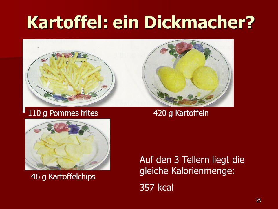 25 Kartoffel: ein Dickmacher.