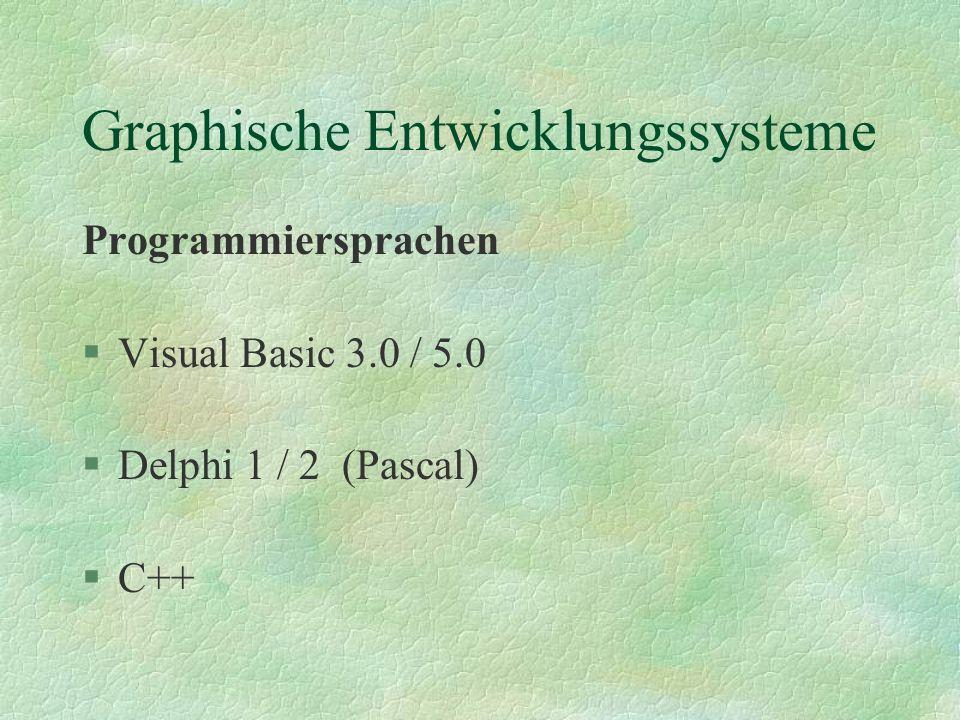 Graphische Entwicklungssysteme Voraussetzungen §(Windows 3.x), Win 95 / NT, OS2 §Projektionsmöglichkeit