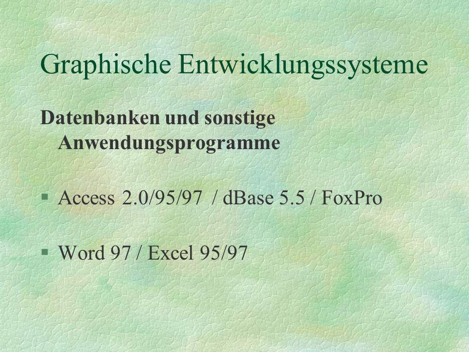 Graphische Entwicklungssysteme Programmiersprachen §Visual Basic 3.0 / 5.0 §Delphi 1 / 2 (Pascal) §C++