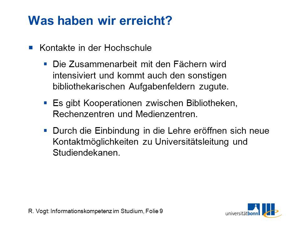 R. Vogt: Informationskompetenz im Studium, Folie 9 Was haben wir erreicht?  Kontakte in der Hochschule  Die Zusammenarbeit mit den Fächern wird inte