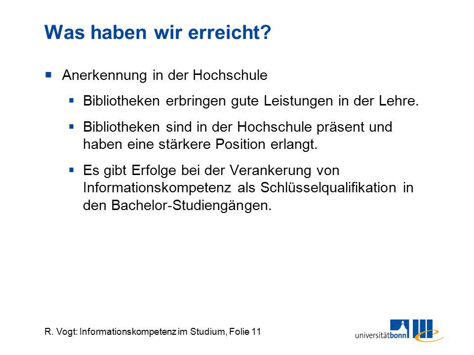 R. Vogt: Informationskompetenz im Studium, Folie 11 Was haben wir erreicht?  Anerkennung in der Hochschule  Bibliotheken erbringen gute Leistungen i