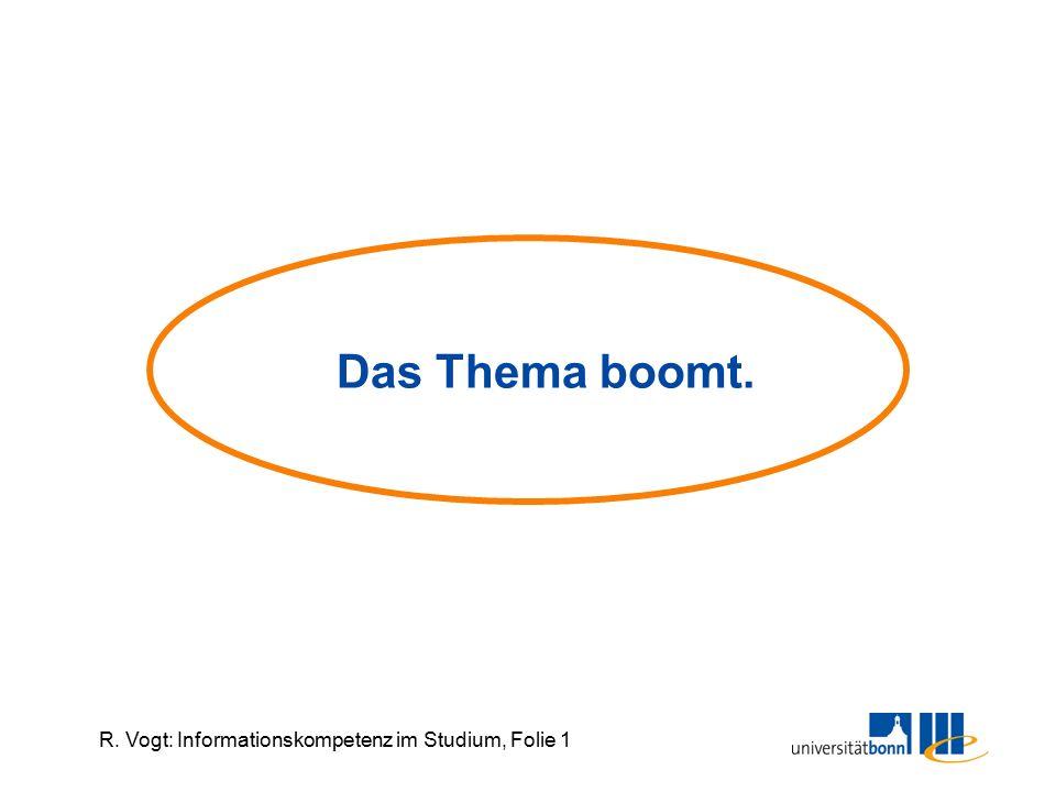 R. Vogt: Informationskompetenz im Studium, Folie 1 Das Thema boomt.