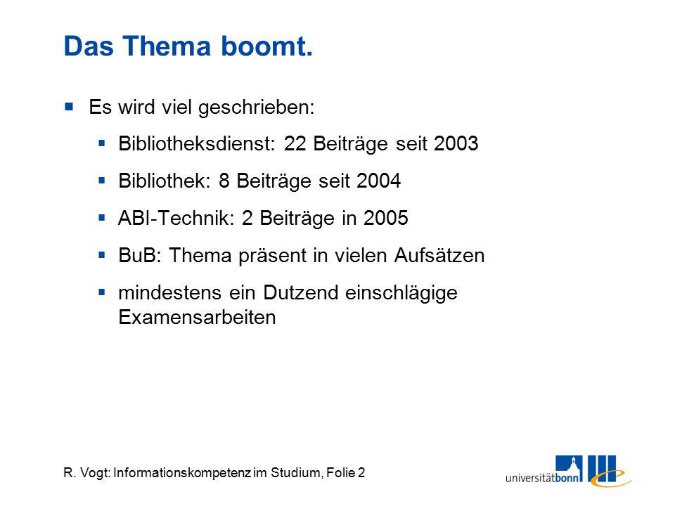 R. Vogt: Informationskompetenz im Studium, Folie 2 Das Thema boomt.  Es wird viel geschrieben:  Bibliotheksdienst: 22 Beiträge seit 2003  Bibliothe