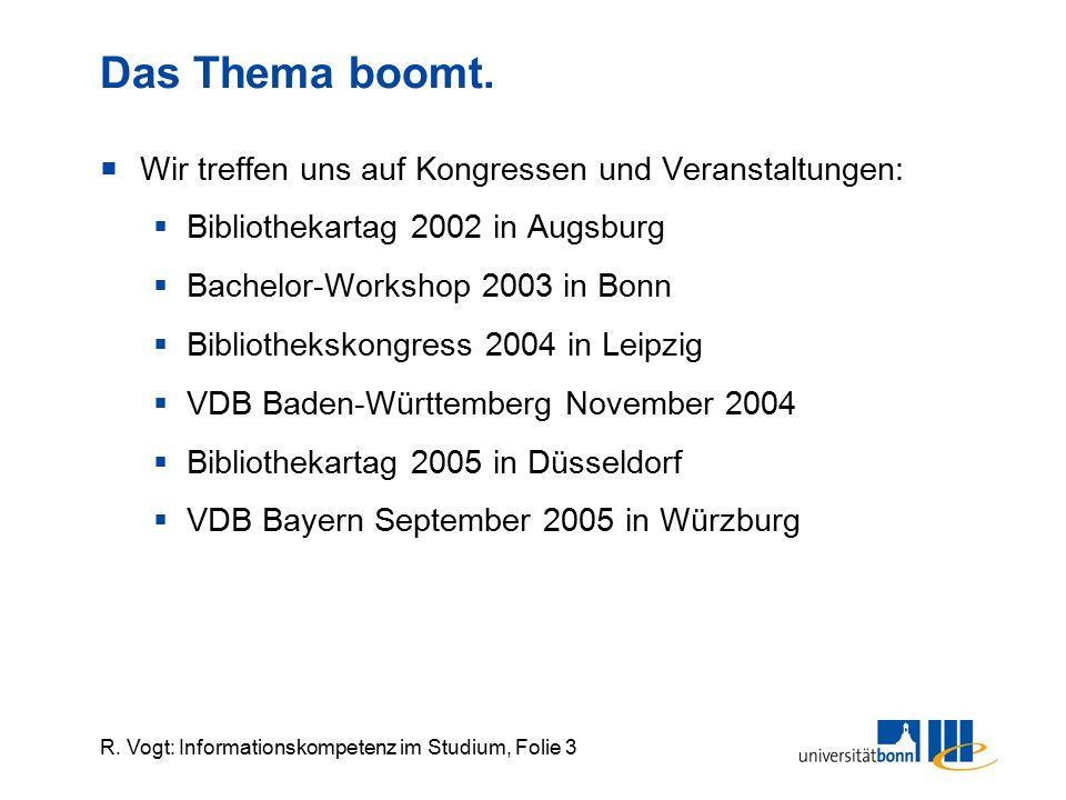 R. Vogt: Informationskompetenz im Studium, Folie 3 Das Thema boomt.  Wir treffen uns auf Kongressen und Veranstaltungen:  Bibliothekartag 2002 in Au