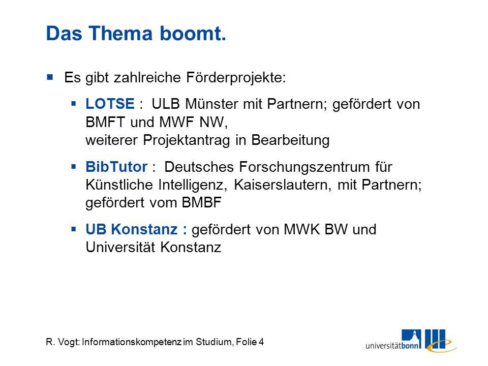 R. Vogt: Informationskompetenz im Studium, Folie 4 Das Thema boomt.  Es gibt zahlreiche Förderprojekte:  LOTSE : ULB Münster mit Partnern; gefördert