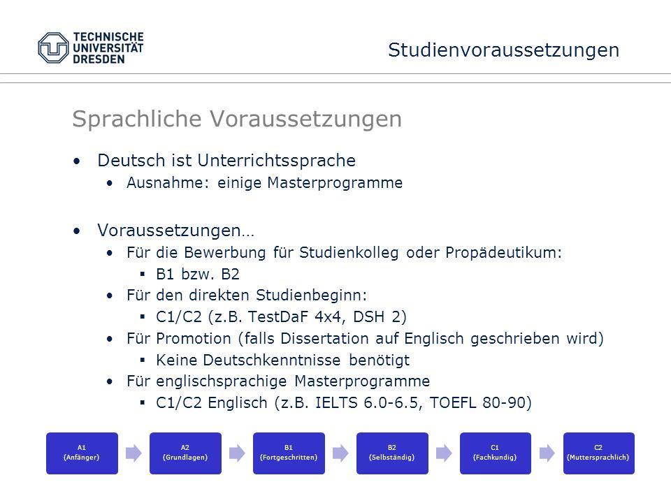 Sprachliche Voraussetzungen Deutsch ist Unterrichtssprache Ausnahme: einige Masterprogramme Voraussetzungen… Für die Bewerbung für Studienkolleg oder