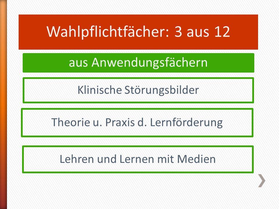 Wahlpflichtfächer: 3 aus 12 Klinische Störungsbilder Theorie u.