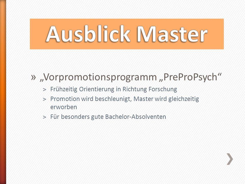 """» """"Vorpromotionsprogramm """"PreProPsych ˃Frühzeitig Orientierung in Richtung Forschung ˃Promotion wird beschleunigt, Master wird gleichzeitig erworben ˃Für besonders gute Bachelor-Absolventen"""
