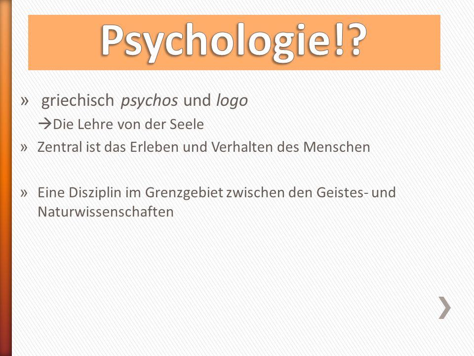 » griechisch psychos und logo  Die Lehre von der Seele » Zentral ist das Erleben und Verhalten des Menschen » Eine Disziplin im Grenzgebiet zwischen den Geistes- und Naturwissenschaften